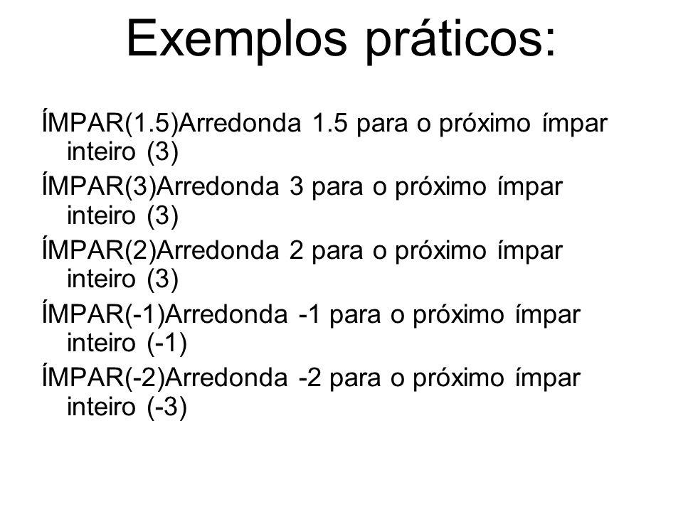 Exemplos práticos: ÍMPAR(1.5)Arredonda 1.5 para o próximo ímpar inteiro (3) ÍMPAR(3)Arredonda 3 para o próximo ímpar inteiro (3)