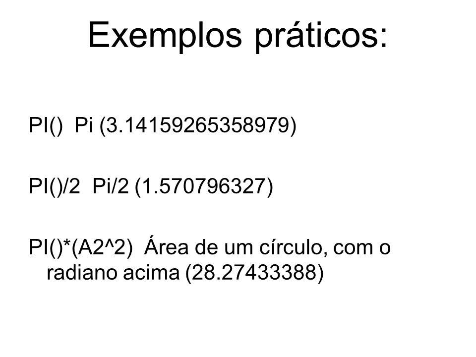 Exemplos práticos: PI() Pi (3.14159265358979)
