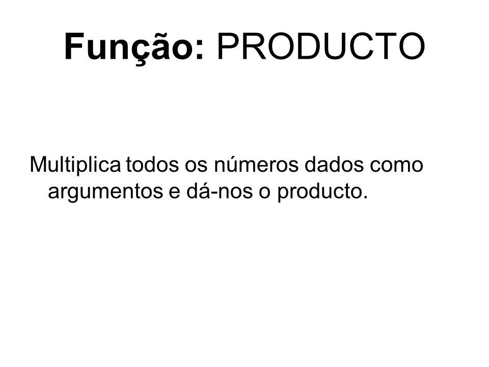 Função: PRODUCTO Multiplica todos os números dados como argumentos e dá-nos o producto.