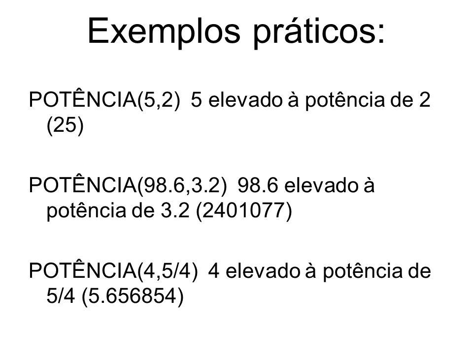 Exemplos práticos: POTÊNCIA(5,2) 5 elevado à potência de 2 (25)