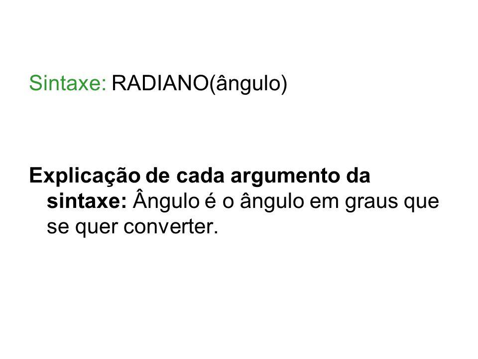 Sintaxe: RADIANO(ângulo)