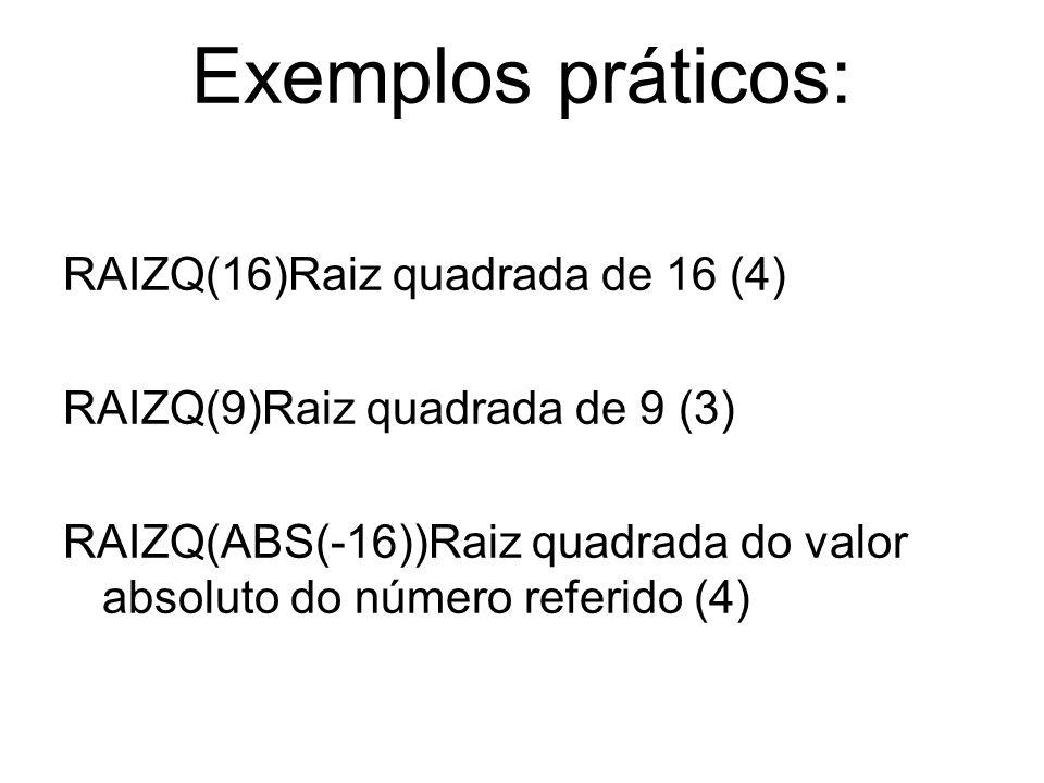 Exemplos práticos: RAIZQ(16)Raiz quadrada de 16 (4)