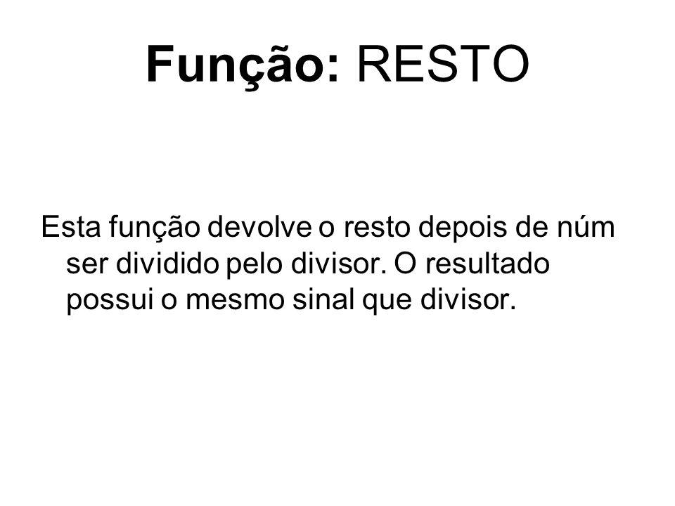 Função: RESTO Esta função devolve o resto depois de núm ser dividido pelo divisor.