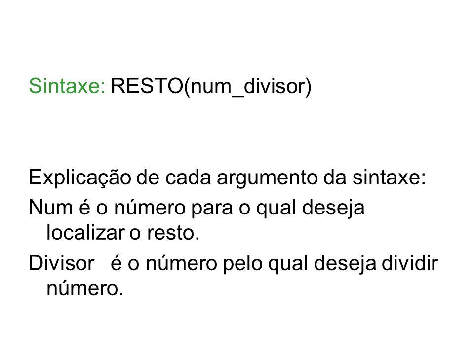 Sintaxe: RESTO(num_divisor)