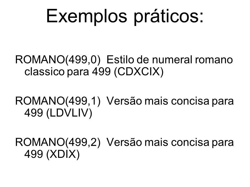 Exemplos práticos: ROMANO(499,0) Estilo de numeral romano classico para 499 (CDXCIX) ROMANO(499,1) Versão mais concisa para 499 (LDVLIV)