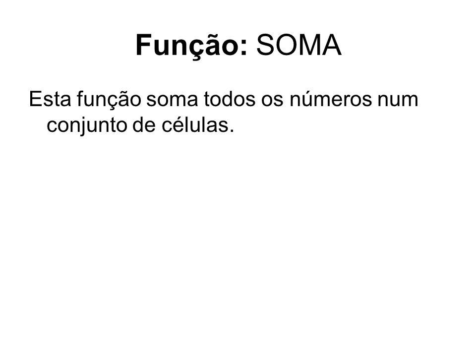 Função: SOMA Esta função soma todos os números num conjunto de células.