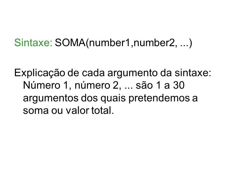 Sintaxe: SOMA(number1,number2, ...)
