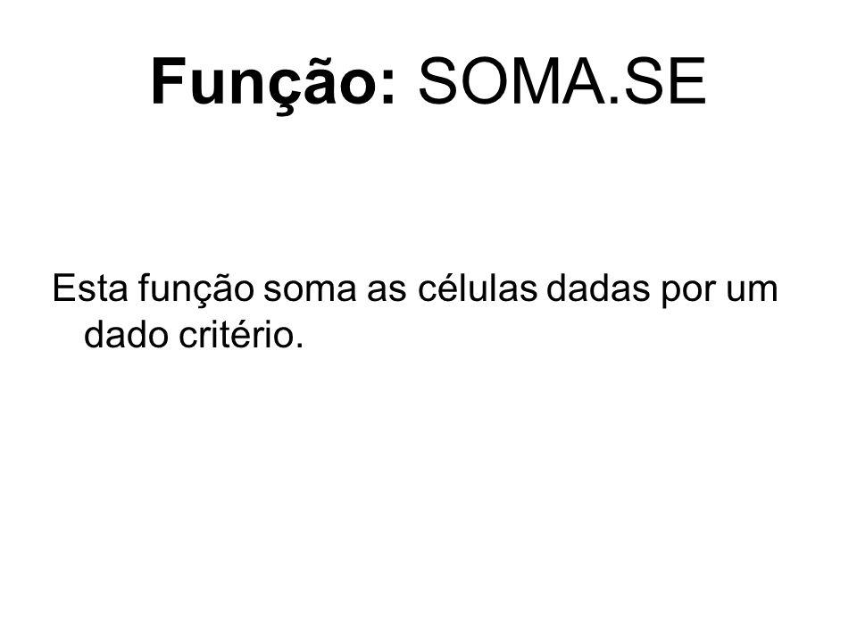 Função: SOMA.SE Esta função soma as células dadas por um dado critério.