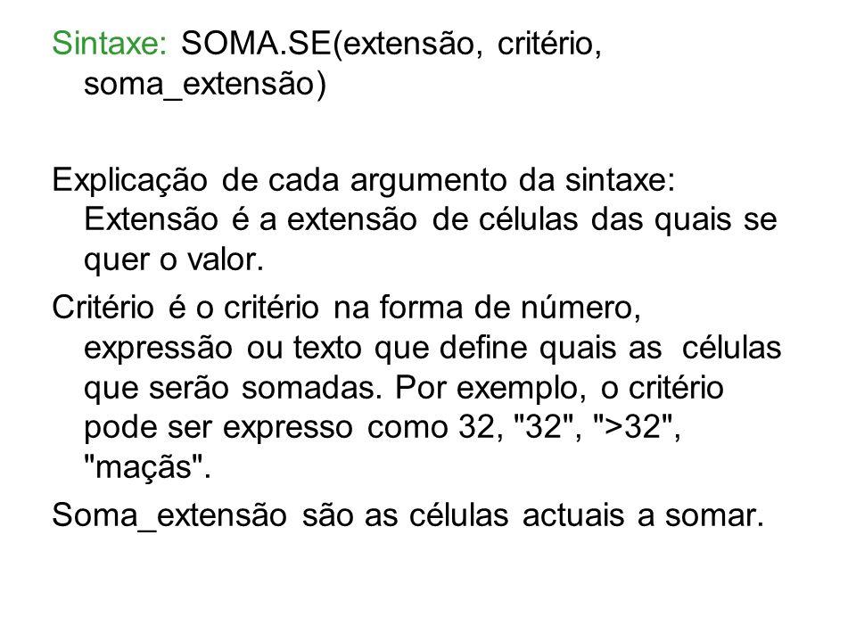 Sintaxe: SOMA.SE(extensão, critério, soma_extensão)