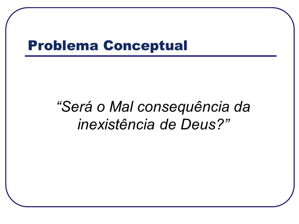 Será o Mal consequência da inexistência de Deus