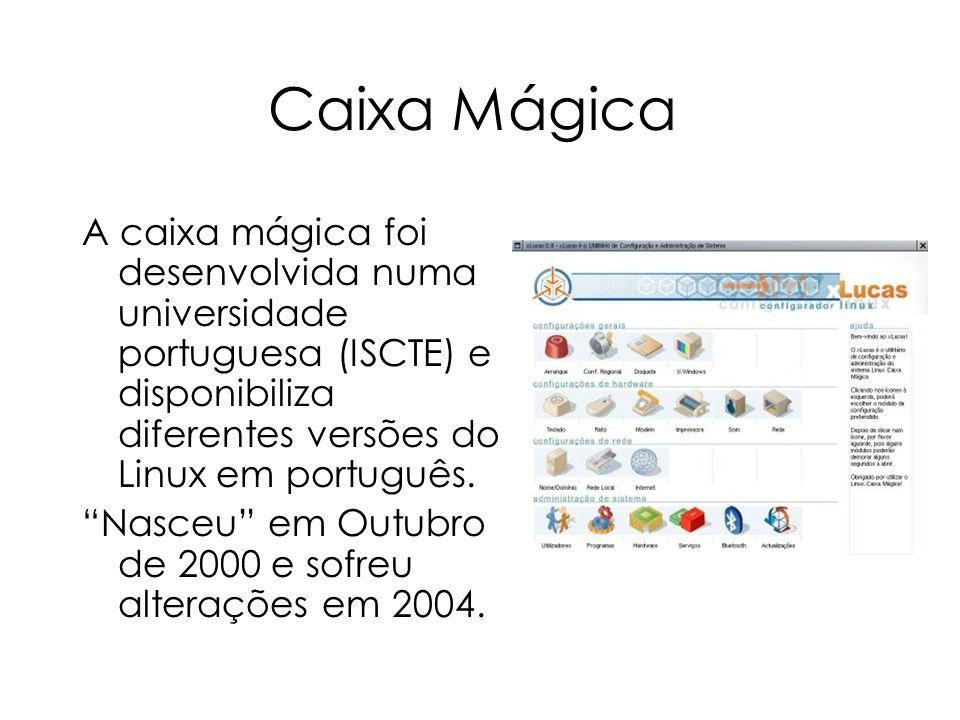 Caixa Mágica A caixa mágica foi desenvolvida numa universidade portuguesa (ISCTE) e disponibiliza diferentes versões do Linux em português.