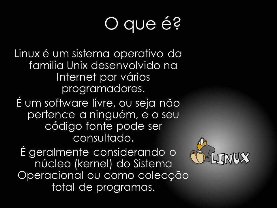 O que é Linux é um sistema operativo da família Unix desenvolvido na Internet por vários programadores.