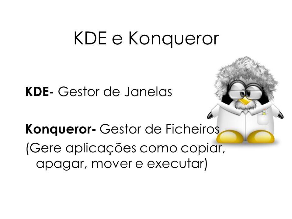 KDE e Konqueror KDE- Gestor de Janelas Konqueror- Gestor de Ficheiros