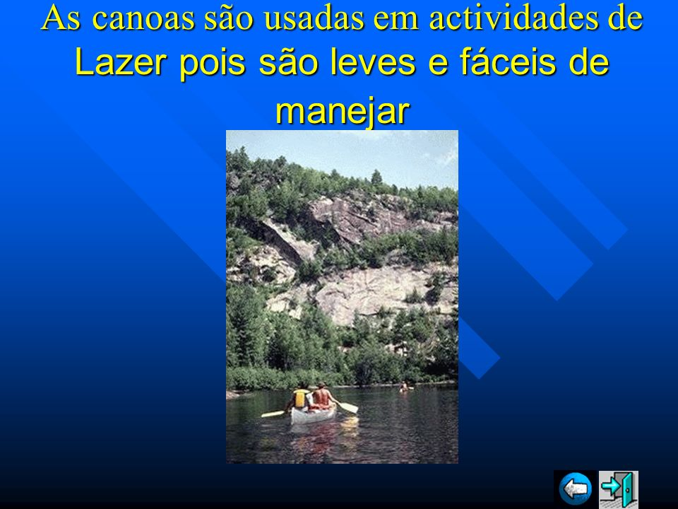 As canoas são usadas em actividades de Lazer pois são leves e fáceis de manejar