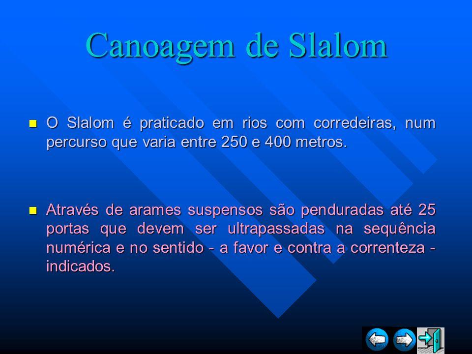 Canoagem de Slalom O Slalom é praticado em rios com corredeiras, num percurso que varia entre 250 e 400 metros.
