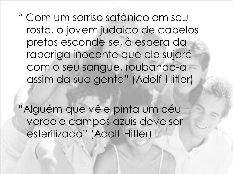 Com um sorriso satânico em seu rosto, o jovem judaico de cabelos pretos esconde-se, à espera da rapariga inocente que ele sujará com o seu sangue, roubando-a assim da sua gente (Adolf Hitler)