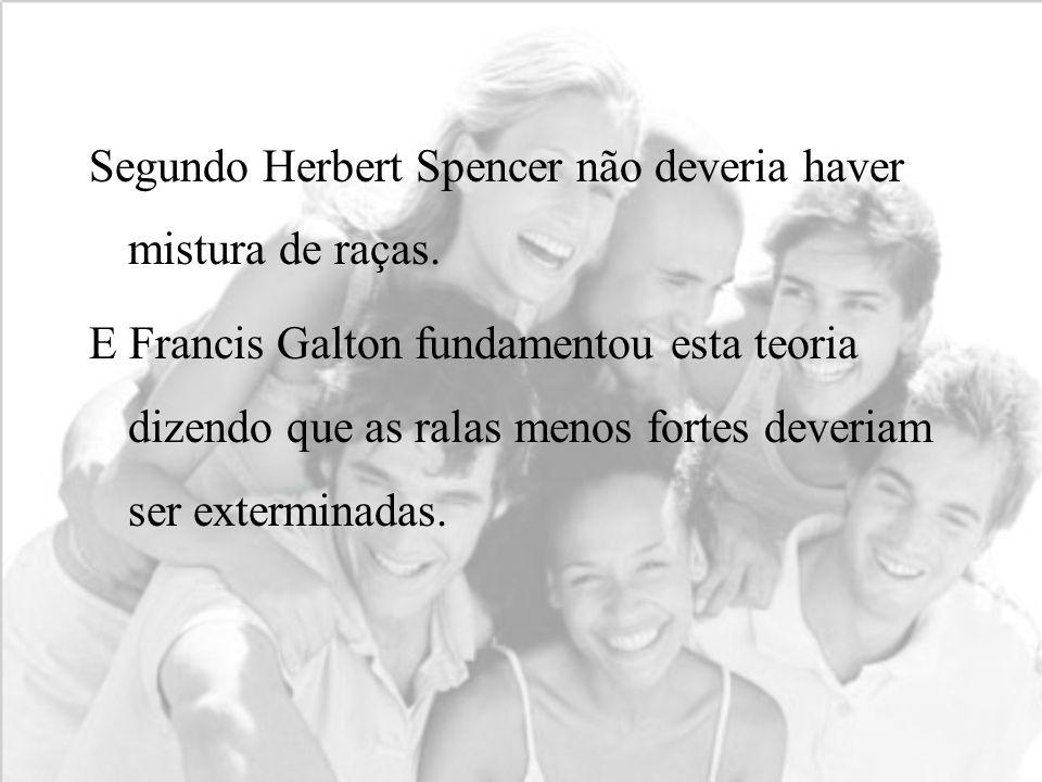 Segundo Herbert Spencer não deveria haver mistura de raças.