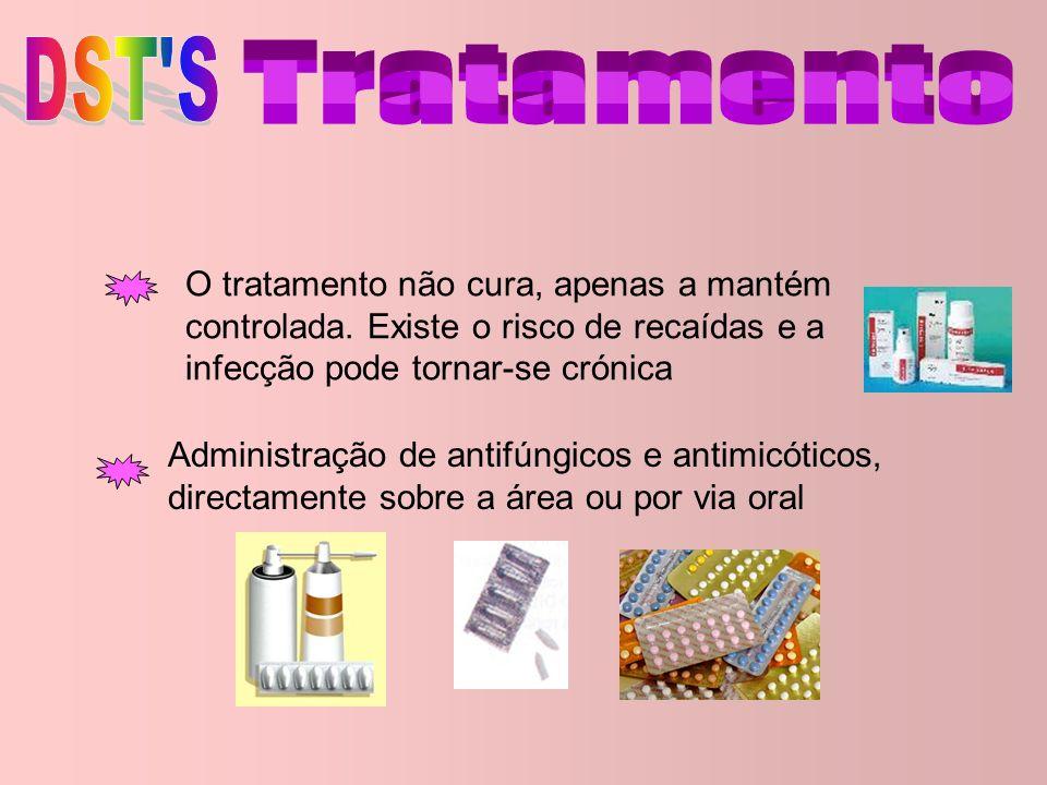 DST S Tratamento. O tratamento não cura, apenas a mantém controlada. Existe o risco de recaídas e a infecção pode tornar-se crónica.