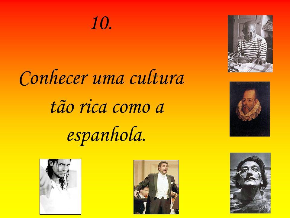 Conhecer uma cultura tão rica como a espanhola.