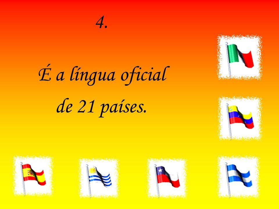 4. É a língua oficial de 21 países.