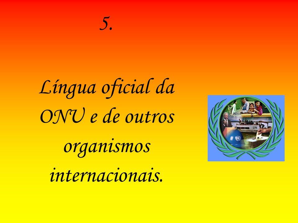 Língua oficial da ONU e de outros organismos internacionais.