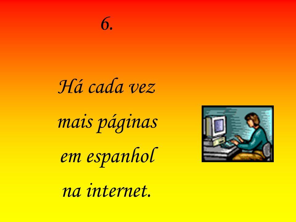 6. Há cada vez mais páginas em espanhol na internet.