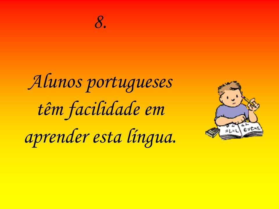 Alunos portugueses têm facilidade em aprender esta língua.