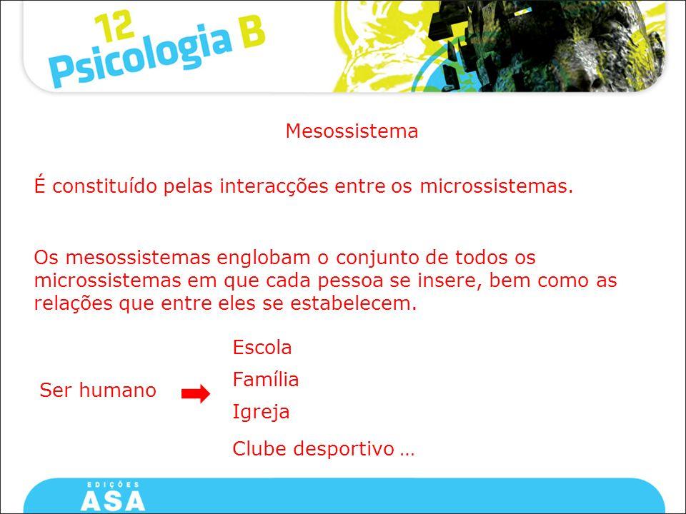 Mesossistema É constituído pelas interacções entre os microssistemas.