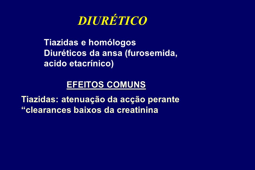 DIURÉTICO Tiazidas e homólogos Diuréticos da ansa (furosemida, acido etacrínico) EFEITOS COMUNS.