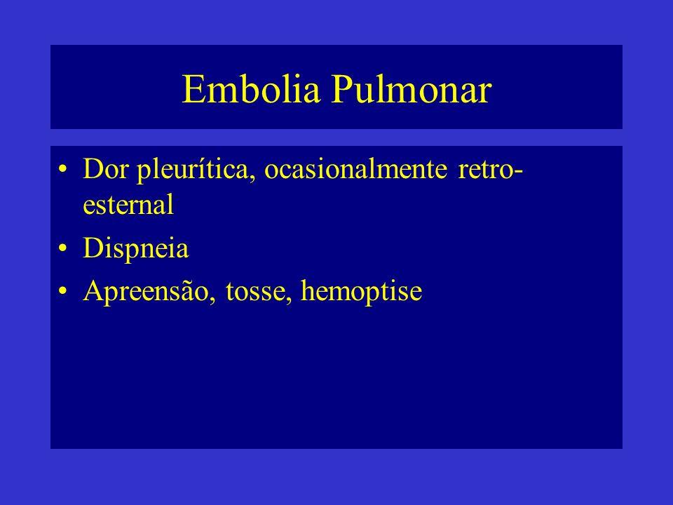 Embolia Pulmonar Dor pleurítica, ocasionalmente retro-esternal