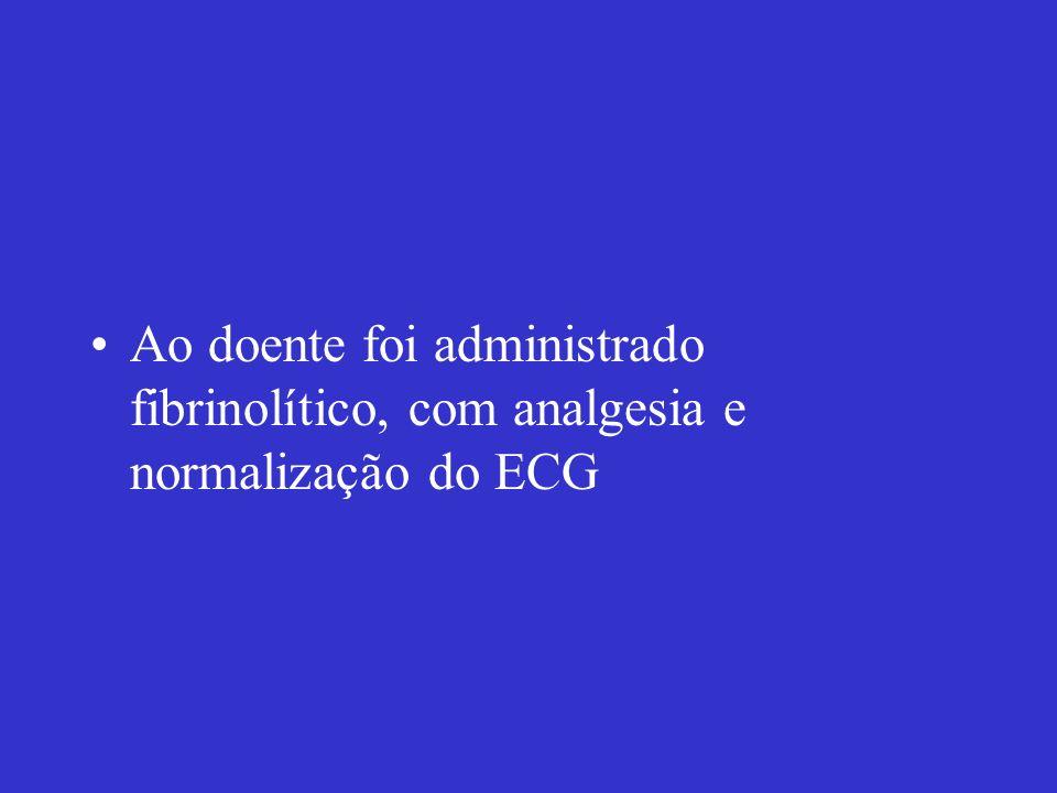 Ao doente foi administrado fibrinolítico, com analgesia e normalização do ECG