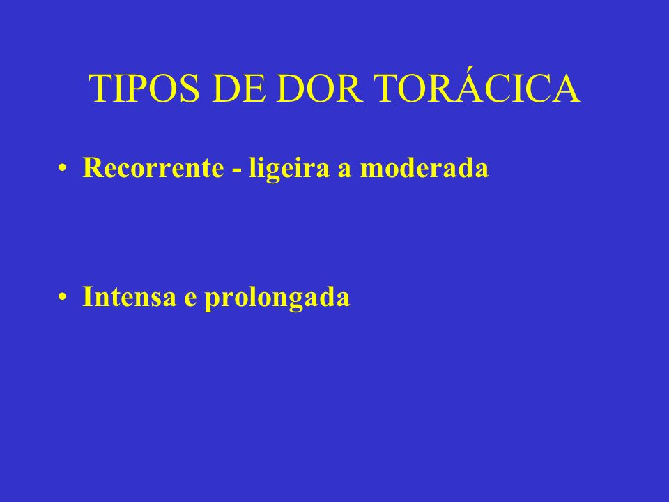 TIPOS DE DOR TORÁCICA Recorrente - ligeira a moderada