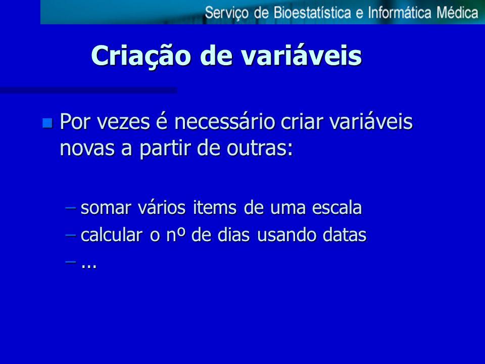 Criação de variáveis Por vezes é necessário criar variáveis novas a partir de outras: somar vários items de uma escala.