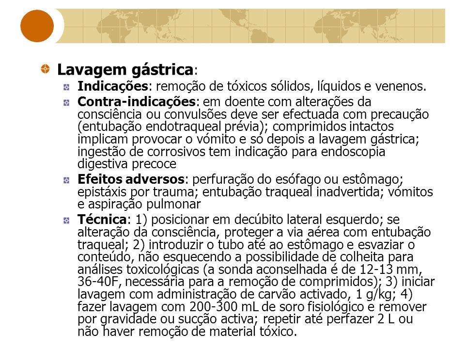 Lavagem gástrica: Indicações: remoção de tóxicos sólidos, líquidos e venenos.