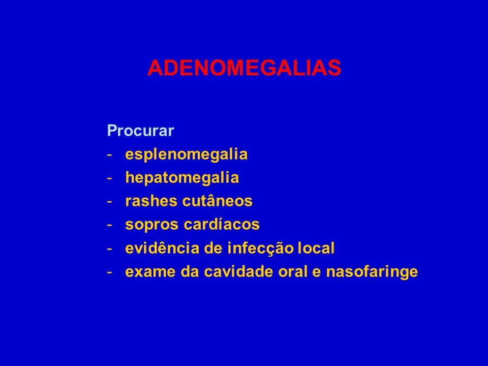 ADENOMEGALIAS Procurar esplenomegalia hepatomegalia rashes cutâneos