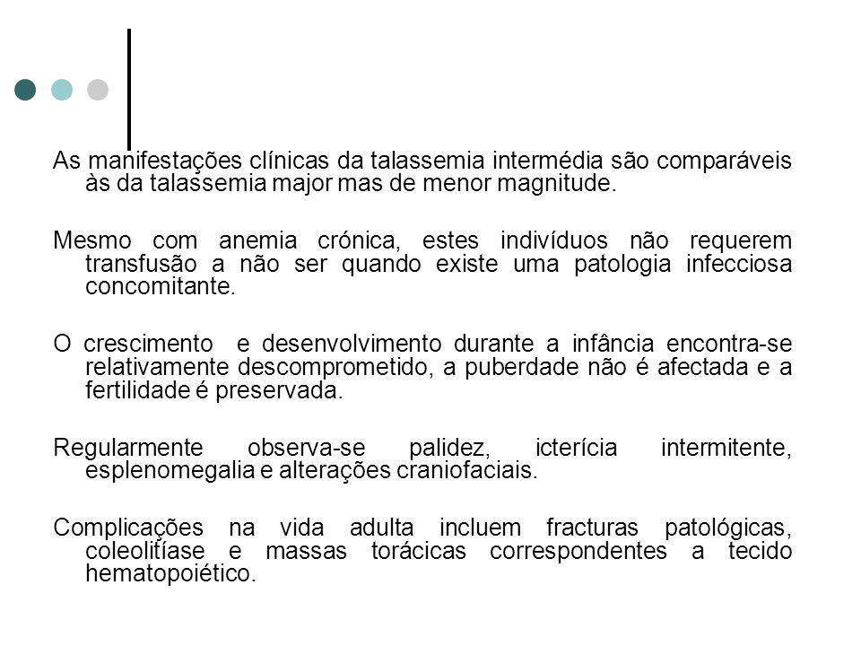As manifestações clínicas da talassemia intermédia são comparáveis às da talassemia major mas de menor magnitude.