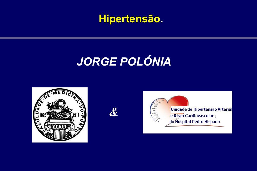 & JORGE POLÓNIA Hipertensão. Unidade de Hipertensão Arterial