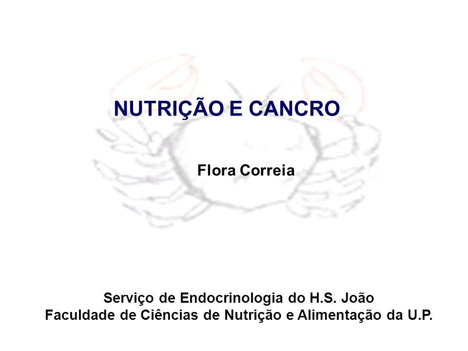 NUTRIÇÃO E CANCRO Flora Correia Serviço de Endocrinologia do H.S. João