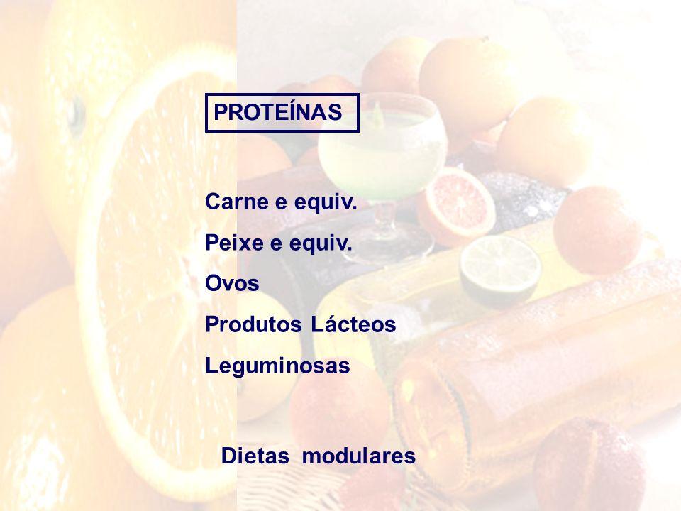 PROTEÍNAS Carne e equiv. Peixe e equiv. Ovos Produtos Lácteos Leguminosas Dietas modulares