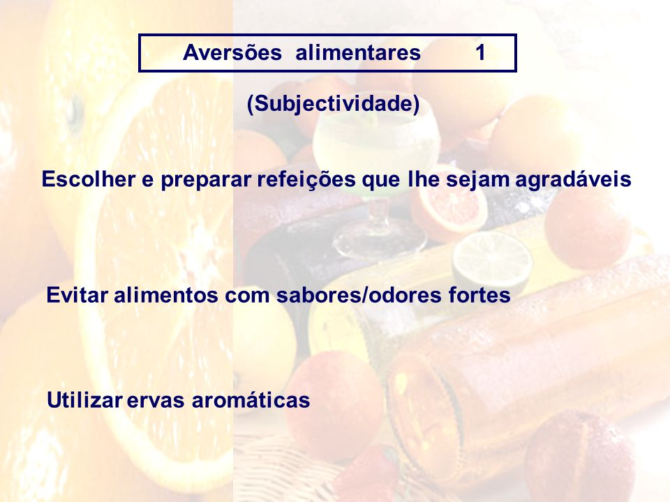 Aversões alimentares 1(Subjectividade) Escolher e preparar refeições que lhe sejam agradáveis.