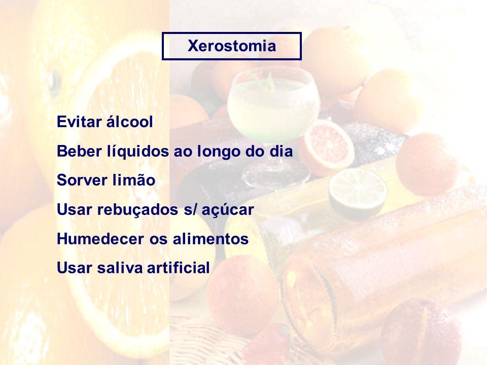 Xerostomia Evitar álcool. Beber líquidos ao longo do dia. Sorver limão. Usar rebuçados s/ açúcar.