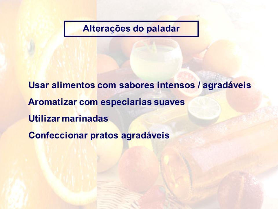 Alterações do paladarUsar alimentos com sabores intensos / agradáveis. Aromatizar com especiarias suaves.