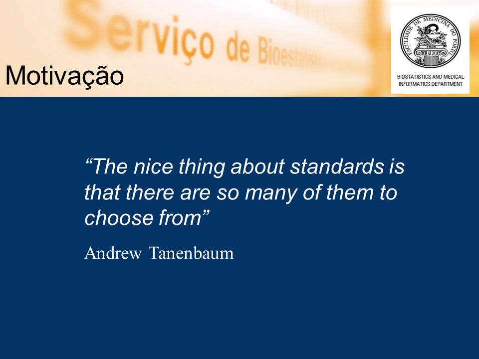 Motivação The nice thing about standards is that there are so many of them to choose from Andrew Tanenbaum.