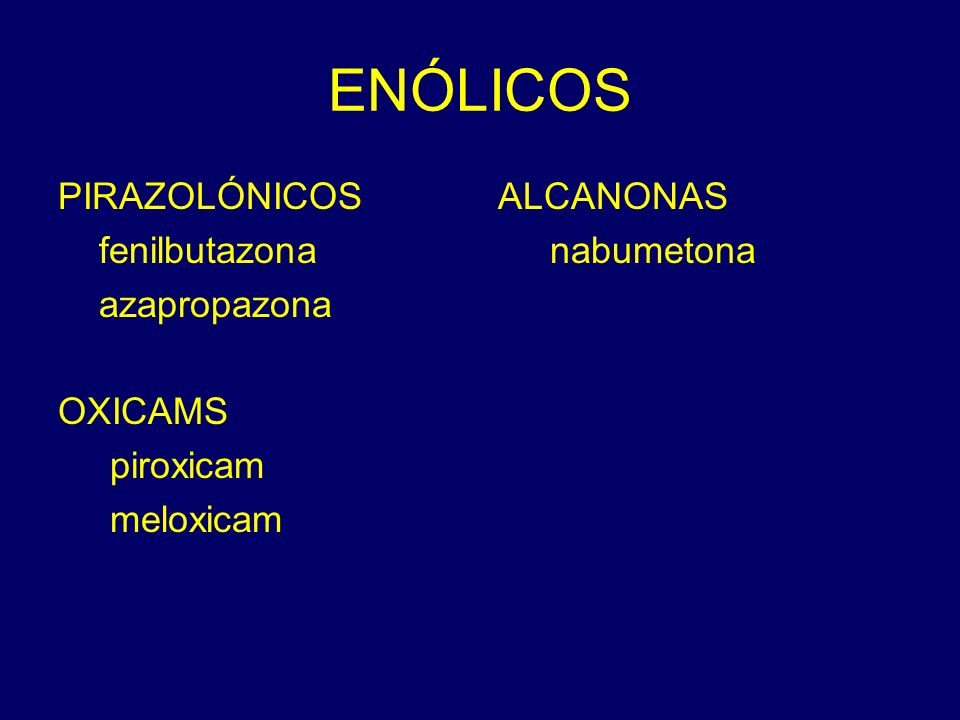 ENÓLICOS PIRAZOLÓNICOS fenilbutazona azapropazona OXICAMS piroxicam