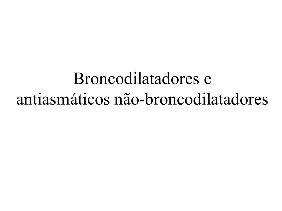 Broncodilatadores e antiasmáticos não-broncodilatadores