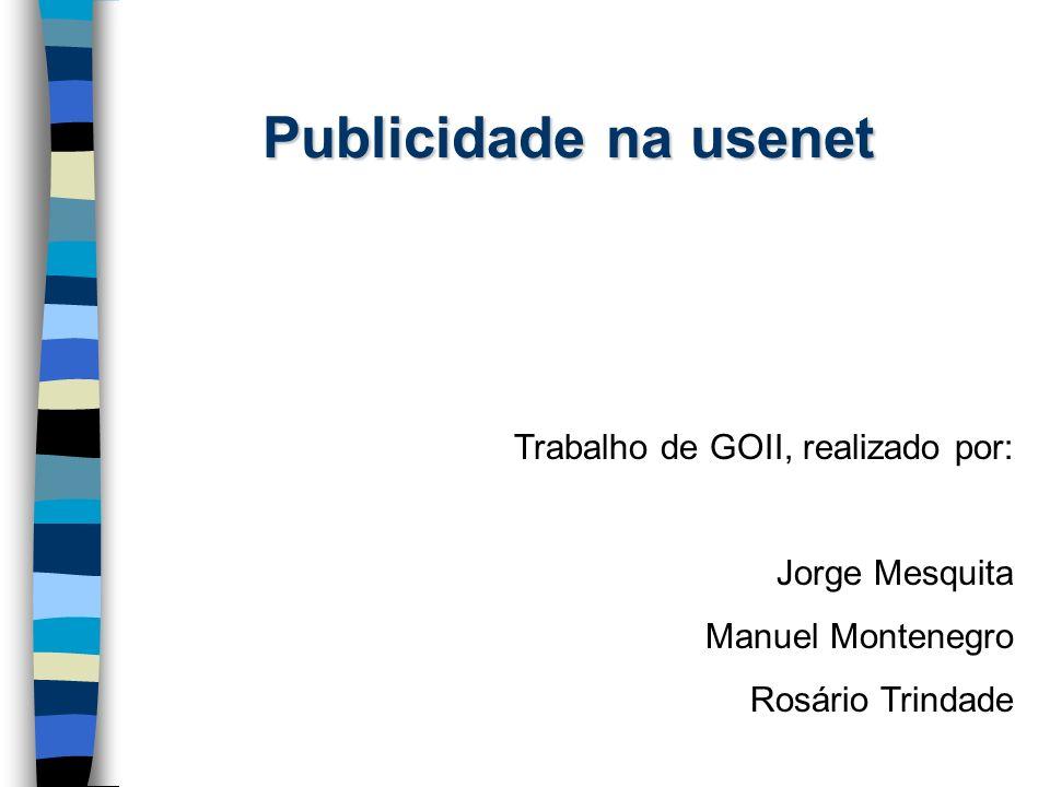 Publicidade na usenet Trabalho de GOII, realizado por: Jorge Mesquita
