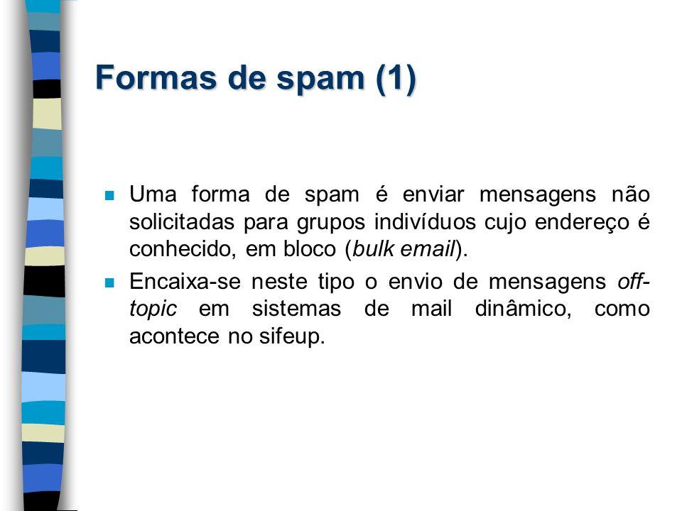 Formas de spam (1) Uma forma de spam é enviar mensagens não solicitadas para grupos indivíduos cujo endereço é conhecido, em bloco (bulk email).