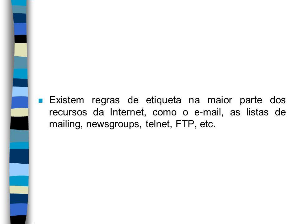 Existem regras de etiqueta na maior parte dos recursos da Internet, como o e-mail, as listas de mailing, newsgroups, telnet, FTP, etc.