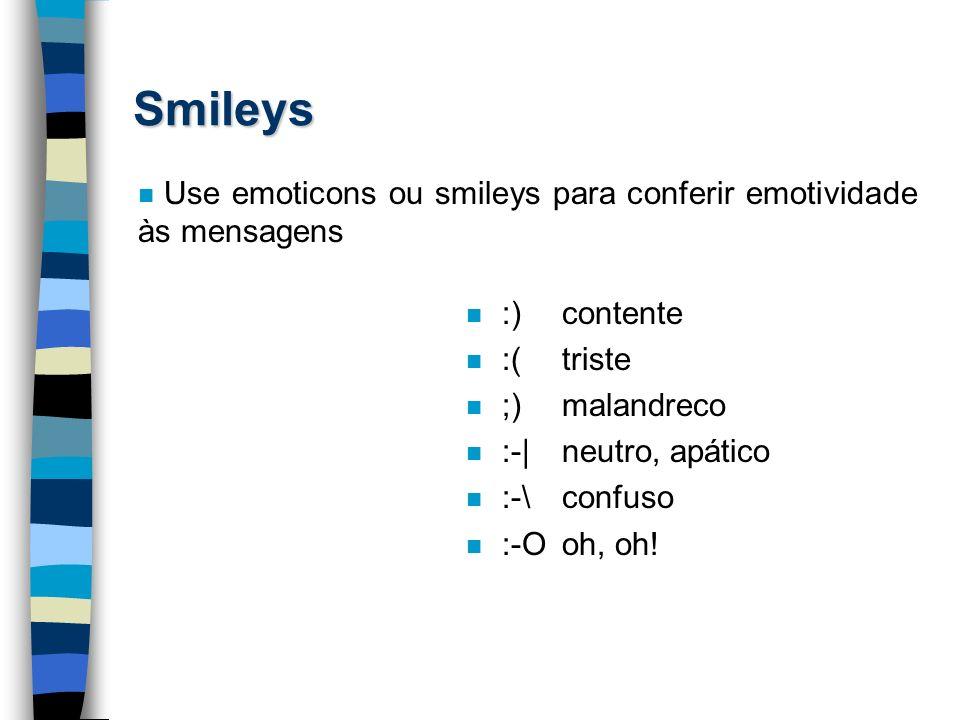 Smileys Use emoticons ou smileys para conferir emotividade às mensagens. :) contente. :( triste. ;) malandreco.