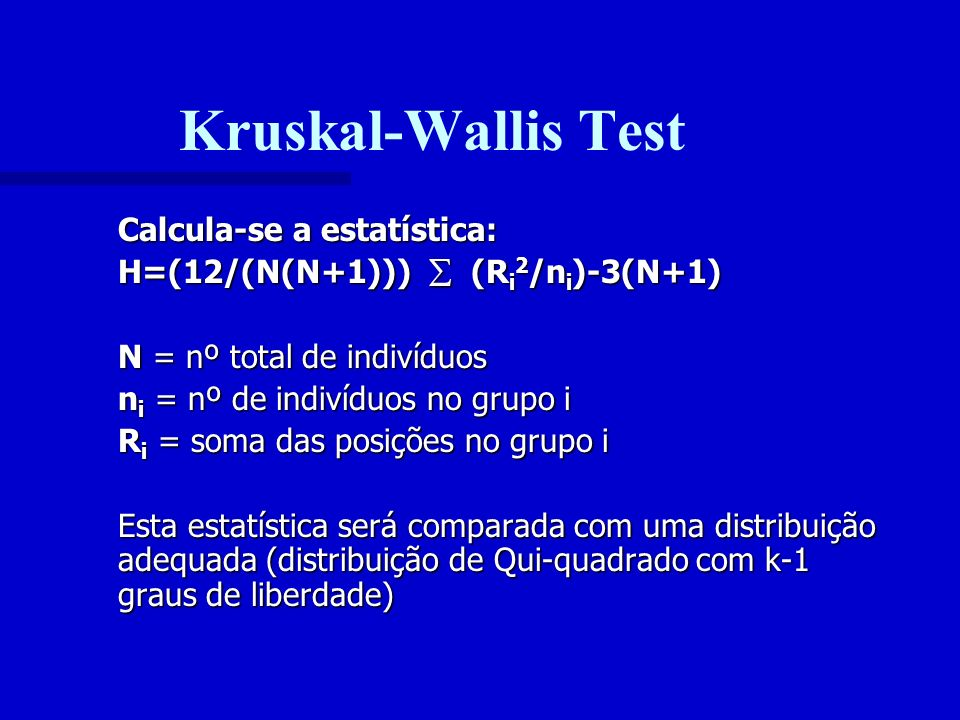 Kruskal-Wallis Test Calcula-se a estatística:
